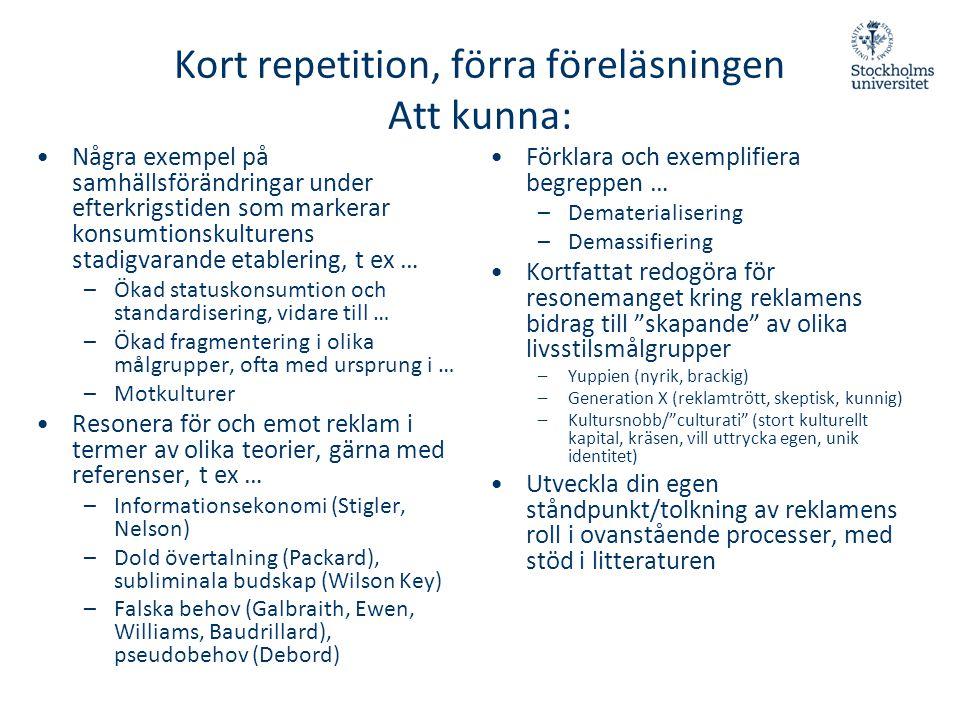 Kort repetition, förra föreläsningen Att kunna: •Några exempel på samhällsförändringar under efterkrigstiden som markerar konsumtionskulturens stadigv