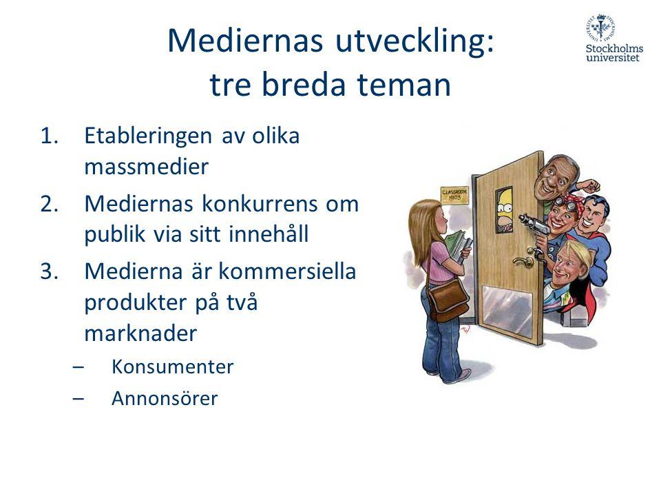Mediernas utveckling: tre breda teman 1.Etableringen av olika massmedier 2.Mediernas konkurrens om publik via sitt innehåll 3.Medierna är kommersiella