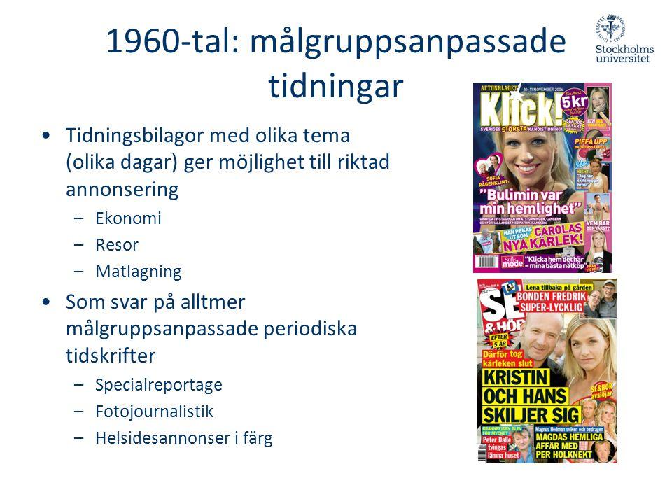 1960-tal: målgruppsanpassade tidningar •Tidningsbilagor med olika tema (olika dagar) ger möjlighet till riktad annonsering –Ekonomi –Resor –Matlagning