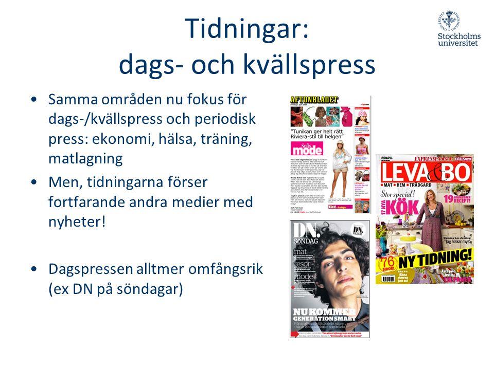 Tidningar: dags- och kvällspress •Samma områden nu fokus för dags-/kvällspress och periodisk press: ekonomi, hälsa, träning, matlagning •Men, tidninga