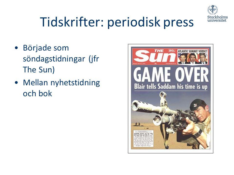 Tidskrifter: periodisk press •Började som söndagstidningar (jfr The Sun) •Mellan nyhetstidning och bok
