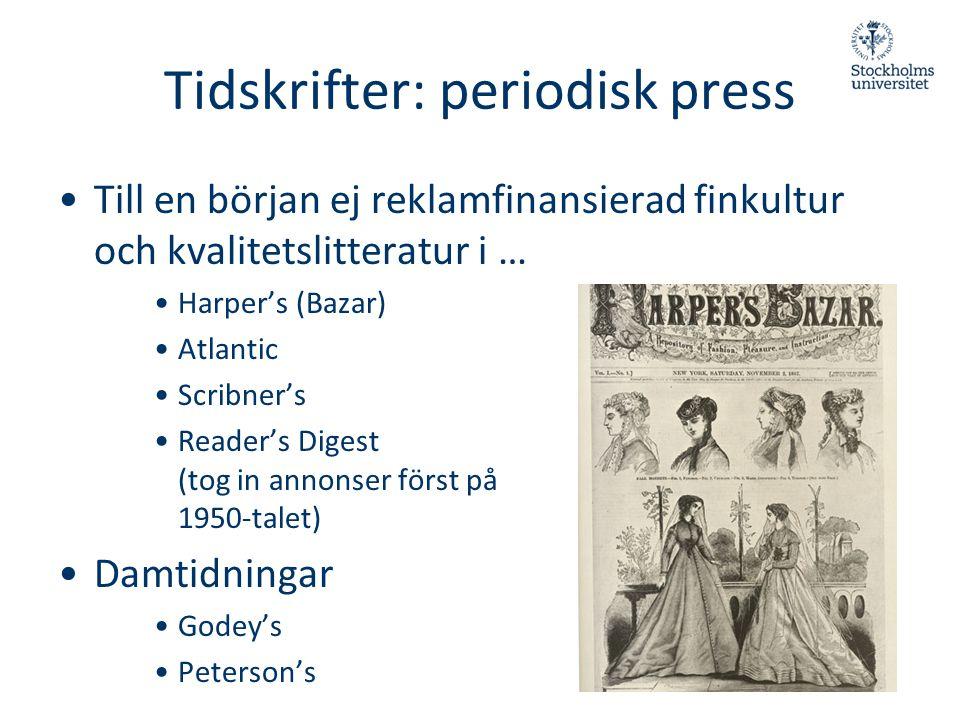 Tidskrifter: periodisk press •Till en början ej reklamfinansierad finkultur och kvalitetslitteratur i … •Harper's (Bazar) •Atlantic •Scribner's •Reade