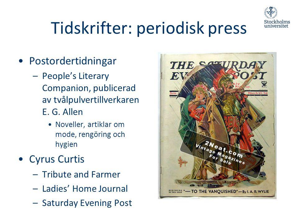 Tidskrifter: periodisk press •Postordertidningar –People's Literary Companion, publicerad av tvålpulvertillverkaren E. G. Allen •Noveller, artiklar om
