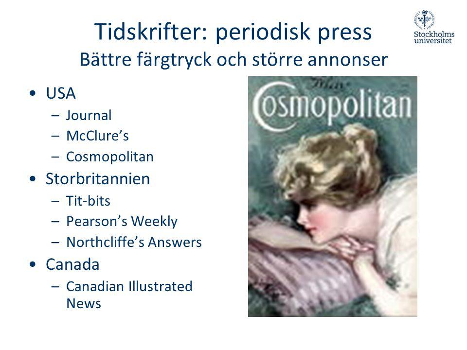 Tidskrifter: periodisk press Bättre färgtryck och större annonser •USA –Journal –McClure's –Cosmopolitan •Storbritannien –Tit-bits –Pearson's Weekly –