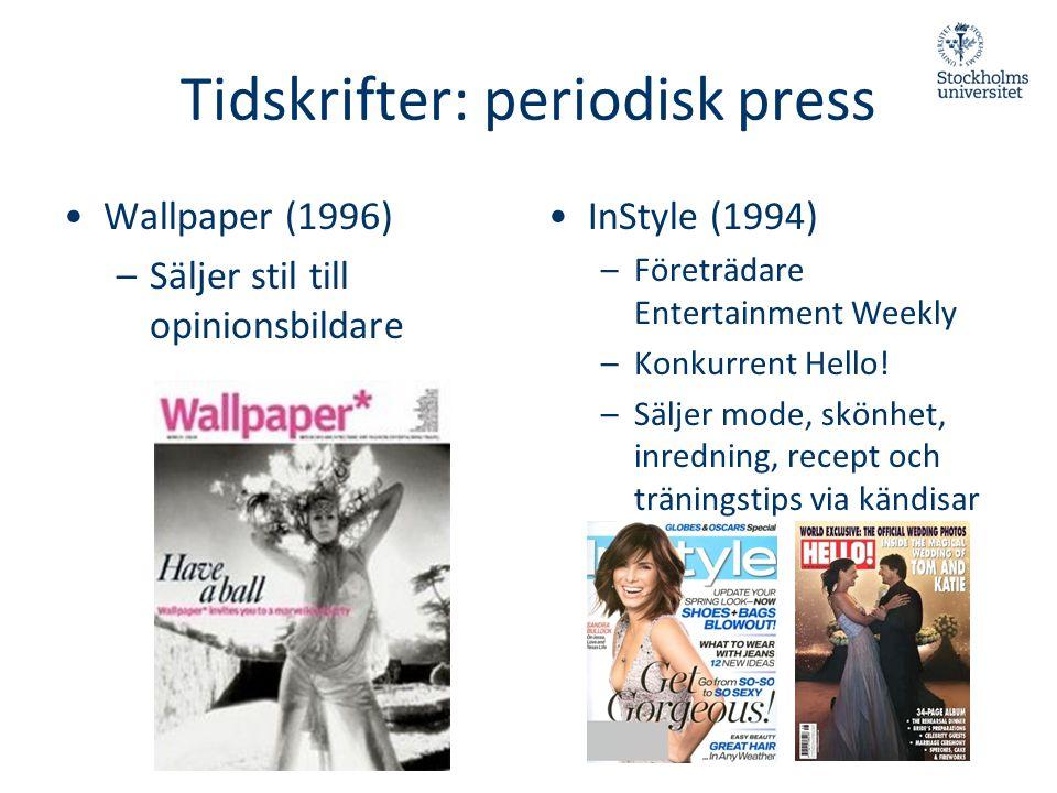 Tidskrifter: periodisk press •Wallpaper (1996) –Säljer stil till opinionsbildare • InStyle (1994) –Företrädare Entertainment Weekly –Konkurrent Hello!
