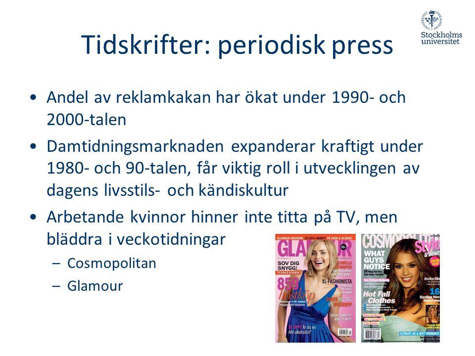 Tidskrifter: periodisk press •Andel av reklamkakan har ökat under 1990- och 2000-talen •Damtidningsmarknaden expanderar kraftigt under 1980- och 90-ta
