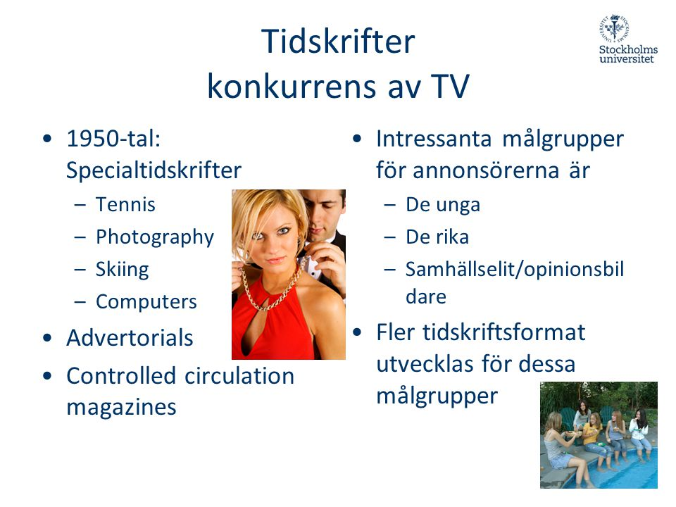 Tidskrifter konkurrens av TV •1950-tal: Specialtidskrifter –Tennis –Photography –Skiing –Computers •Advertorials •Controlled circulation magazines • I