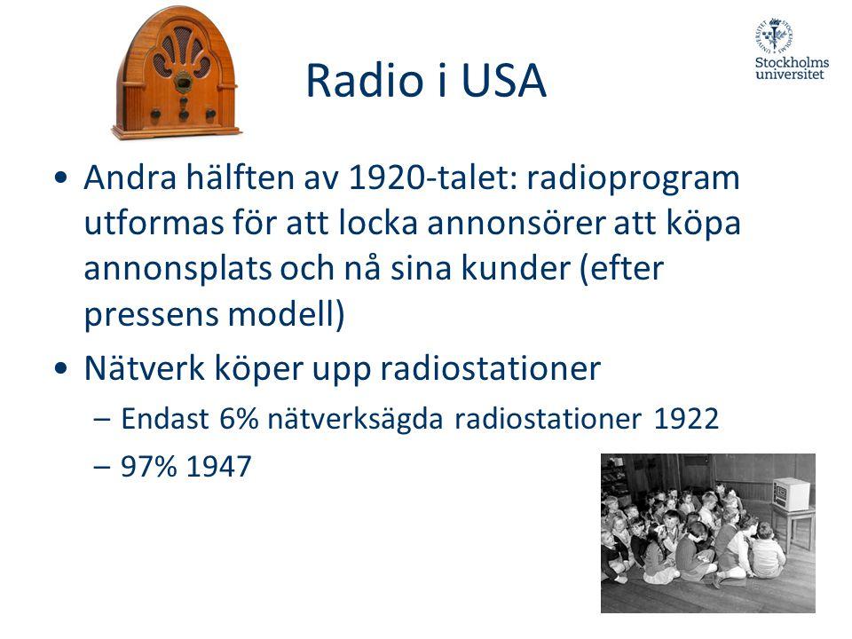 Radio i USA •Andra hälften av 1920-talet: radioprogram utformas för att locka annonsörer att köpa annonsplats och nå sina kunder (efter pressens model