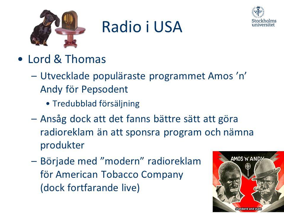 Radio i USA •Lord & Thomas –Utvecklade populäraste programmet Amos 'n' Andy för Pepsodent •Tredubblad försäljning –Ansåg dock att det fanns bättre sät