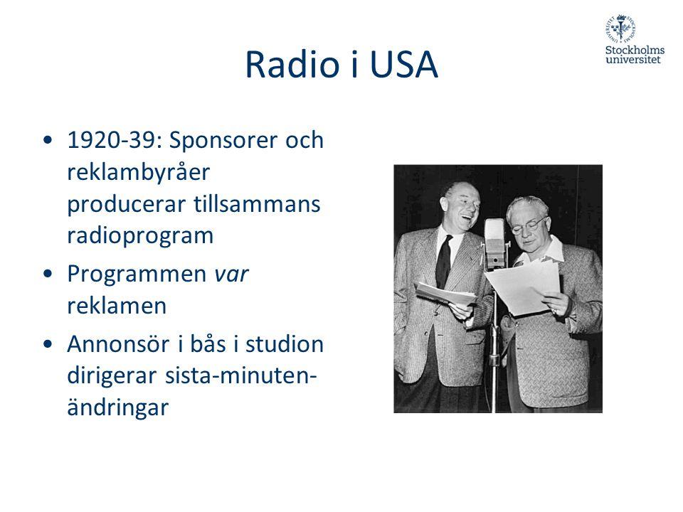 Radio i USA •1920-39: Sponsorer och reklambyråer producerar tillsammans radioprogram •Programmen var reklamen •Annonsör i bås i studion dirigerar sist