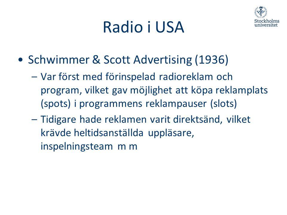 Radio i USA •Schwimmer & Scott Advertising (1936) –Var först med förinspelad radioreklam och program, vilket gav möjlighet att köpa reklamplats (spots