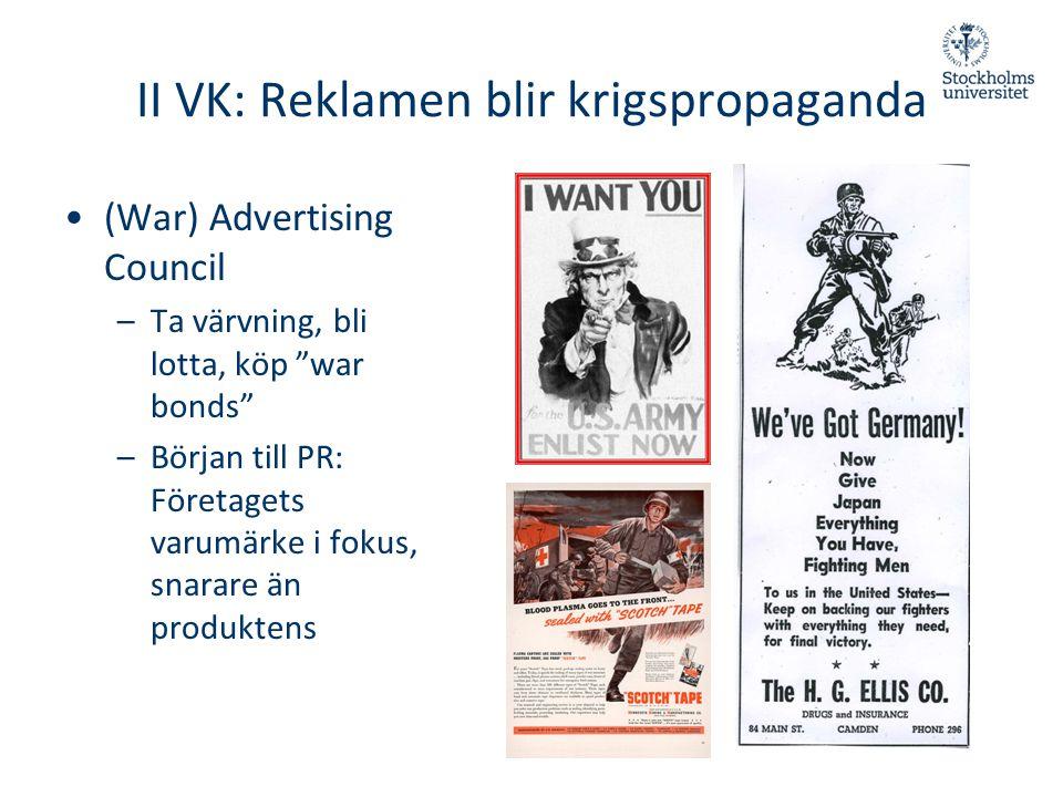 """II VK: Reklamen blir krigspropaganda •(War) Advertising Council –Ta värvning, bli lotta, köp """"war bonds"""" –Början till PR: Företagets varumärke i fokus"""