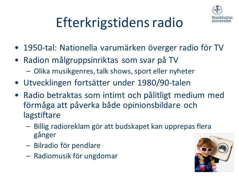 Efterkrigstidens radio •1950-tal: Nationella varumärken överger radio för TV •Radion målgruppsinriktas som svar på TV –Olika musikgenres, talk shows,
