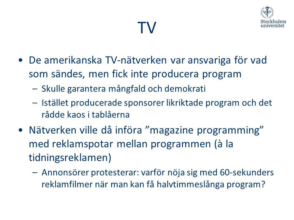 TV •De amerikanska TV-nätverken var ansvariga för vad som sändes, men fick inte producera program –Skulle garantera mångfald och demokrati –Istället p