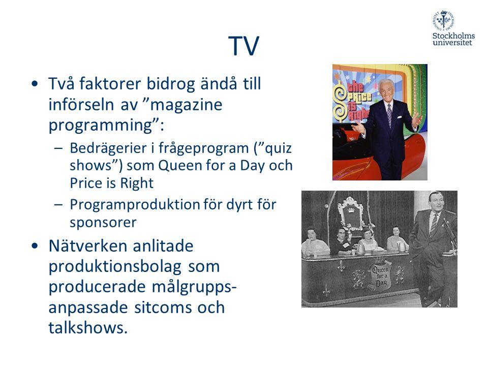"""TV •Två faktorer bidrog ändå till införseln av """"magazine programming"""": –Bedrägerier i frågeprogram (""""quiz shows"""") som Queen for a Day och Price is Rig"""