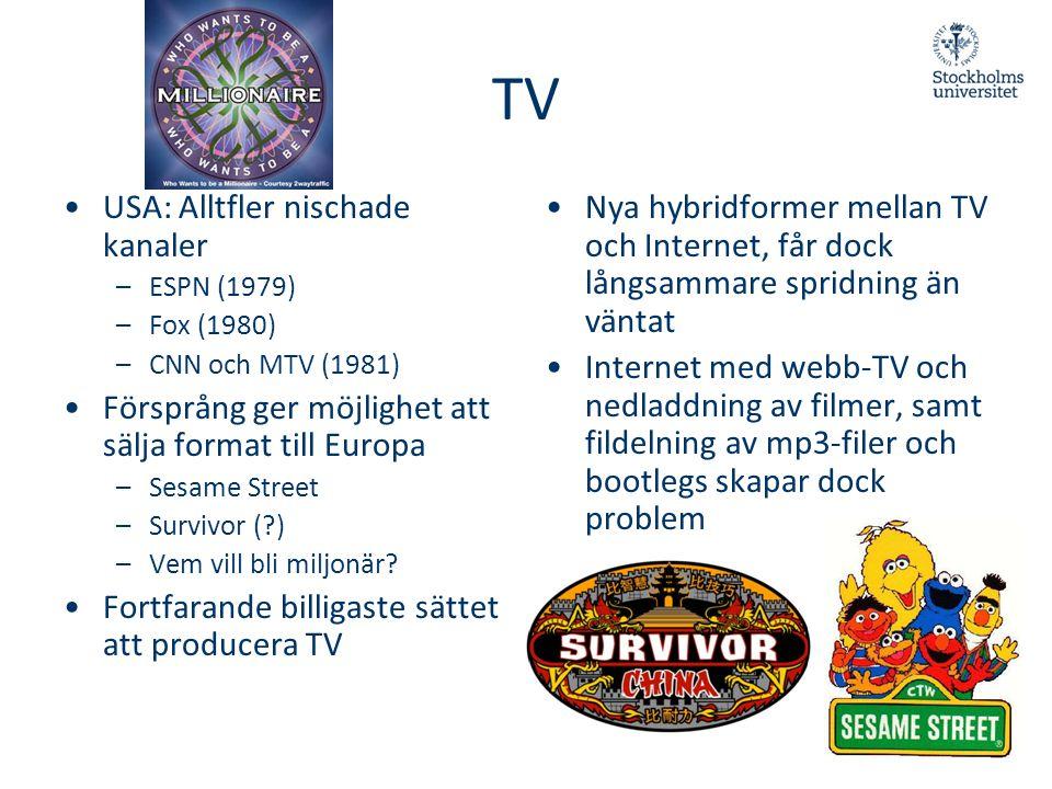 TV •USA: Alltfler nischade kanaler –ESPN (1979) –Fox (1980) –CNN och MTV (1981) •Försprång ger möjlighet att sälja format till Europa –Sesame Street –