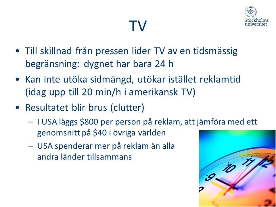 TV •Till skillnad från pressen lider TV av en tidsmässig begränsning: dygnet har bara 24 h •Kan inte utöka sidmängd, utökar istället reklamtid (idag u