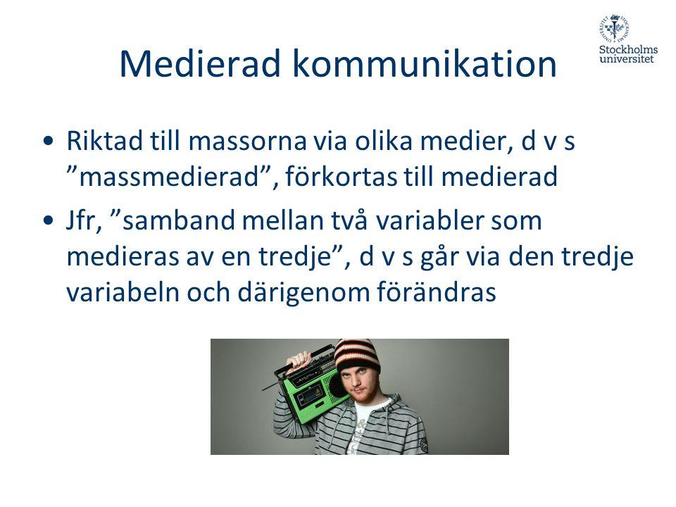 """Medierad kommunikation •Riktad till massorna via olika medier, d v s """"massmedierad"""", förkortas till medierad •Jfr, """"samband mellan två variabler som m"""