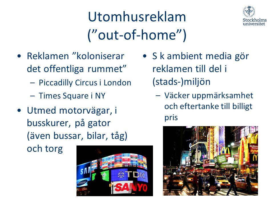 """Utomhusreklam (""""out-of-home"""") •Reklamen """"koloniserar det offentliga rummet"""" –Piccadilly Circus i London –Times Square i NY •Utmed motorvägar, i bussku"""