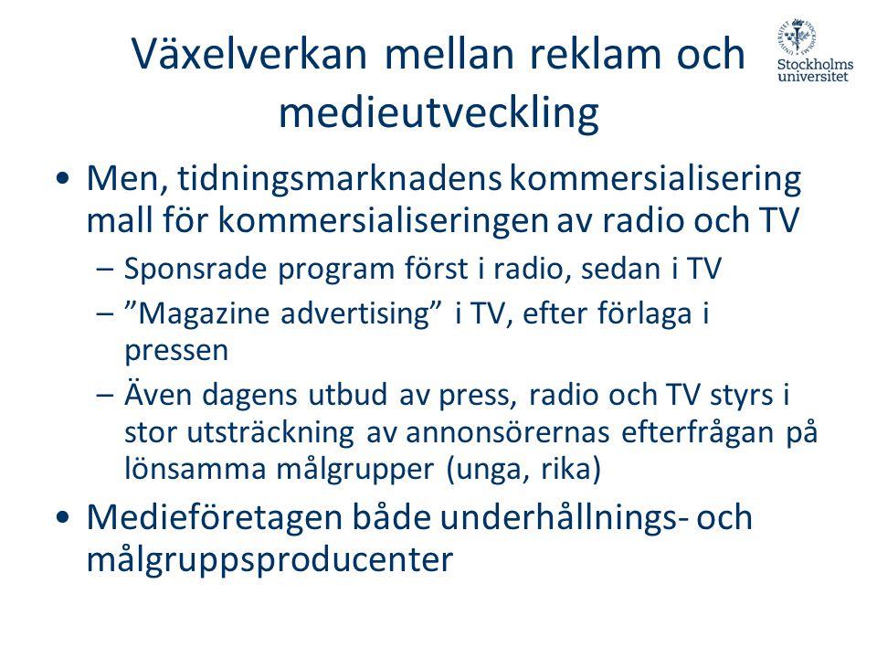 Växelverkan mellan reklam och medieutveckling •Men, tidningsmarknadens kommersialisering mall för kommersialiseringen av radio och TV –Sponsrade progr