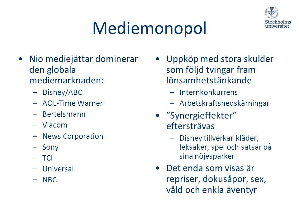 Mediemonopol •Nio mediejättar dominerar den globala mediemarknaden: –Disney/ABC –AOL-Time Warner –Bertelsmann –Viacom –News Corporation –Sony –TCI –Un