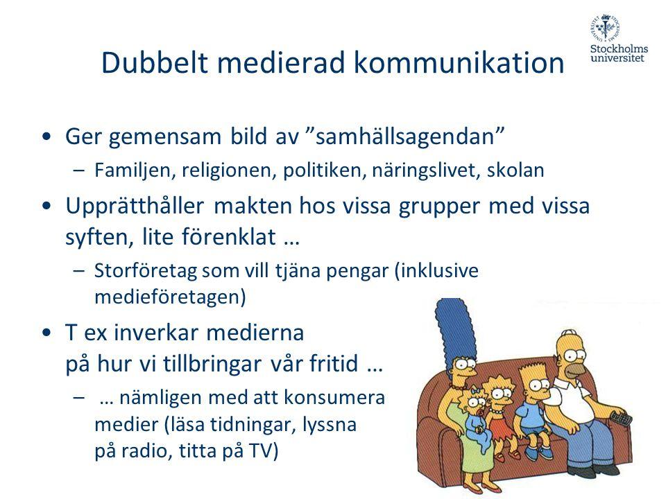 """Dubbelt medierad kommunikation •Ger gemensam bild av """"samhällsagendan"""" –Familjen, religionen, politiken, näringslivet, skolan •Upprätthåller makten ho"""