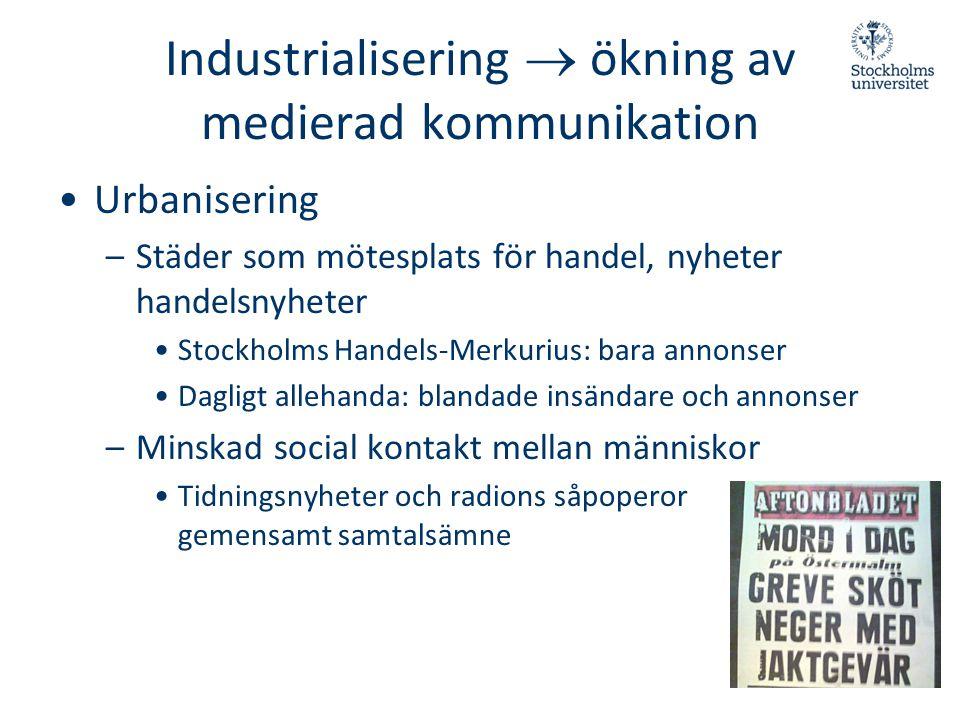 Industrialisering  ökning av medierad kommunikation •Urbanisering –Städer som mötesplats för handel, nyheter handelsnyheter •Stockholms Handels-Merku