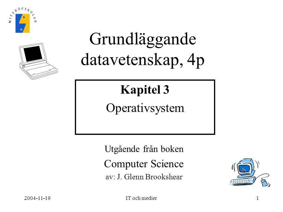 2004-11-19IT och medier2 Innehåll •Operativsystem –Utveckling –Kärna, skal •Programvara •Processer •Bootning (uppstart) •Koordinering av datoraktiviteter –Tidsdelning –Semaforer –Deadlock •Säkerhet
