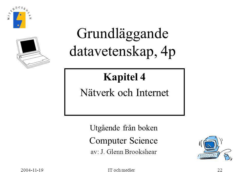 2004-11-19IT och medier22 Utgående från boken Computer Science av: J. Glenn Brookshear Grundläggande datavetenskap, 4p Kapitel 4 Nätverk och Internet