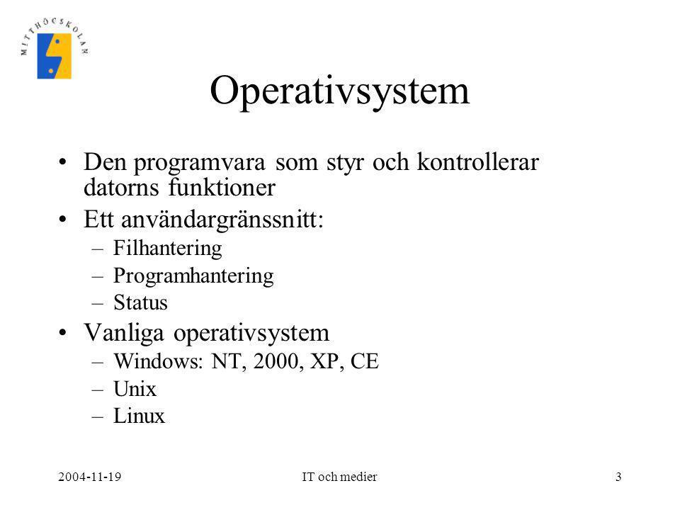 2004-11-19IT och medier3 Operativsystem •Den programvara som styr och kontrollerar datorns funktioner •Ett användargränssnitt: –Filhantering –Programh