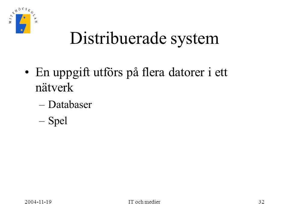 2004-11-19IT och medier32 Distribuerade system •En uppgift utförs på flera datorer i ett nätverk –Databaser –Spel