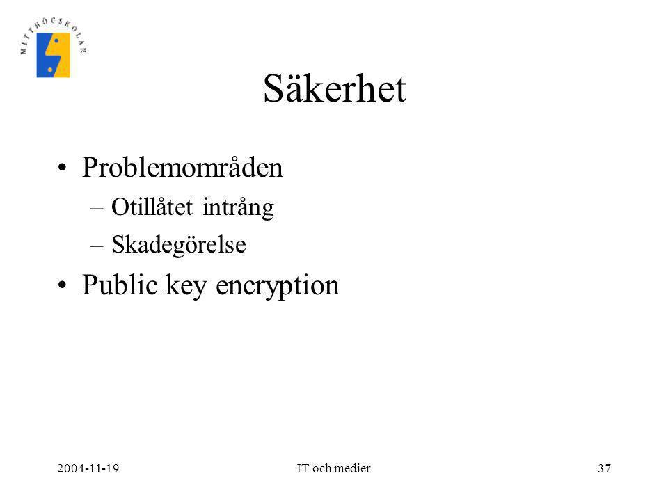 2004-11-19IT och medier37 Säkerhet •Problemområden –Otillåtet intrång –Skadegörelse •Public key encryption