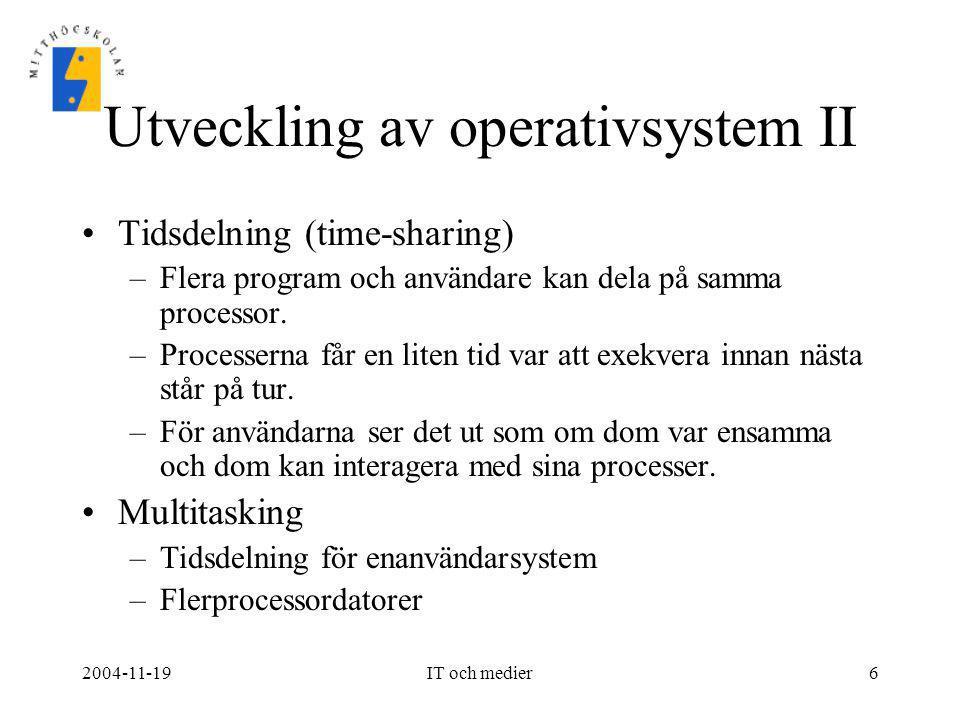 2004-11-19IT och medier6 Utveckling av operativsystem II •Tidsdelning (time-sharing) –Flera program och användare kan dela på samma processor. –Proces