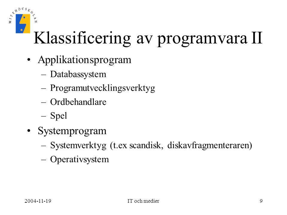 2004-11-19IT och medier9 Klassificering av programvara II •Applikationsprogram –Databassystem –Programutvecklingsverktyg –Ordbehandlare –Spel •Systemp