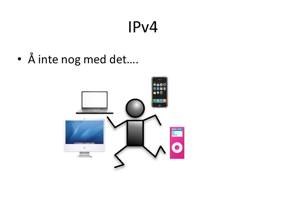 IPv4 • Å inte nog med det….