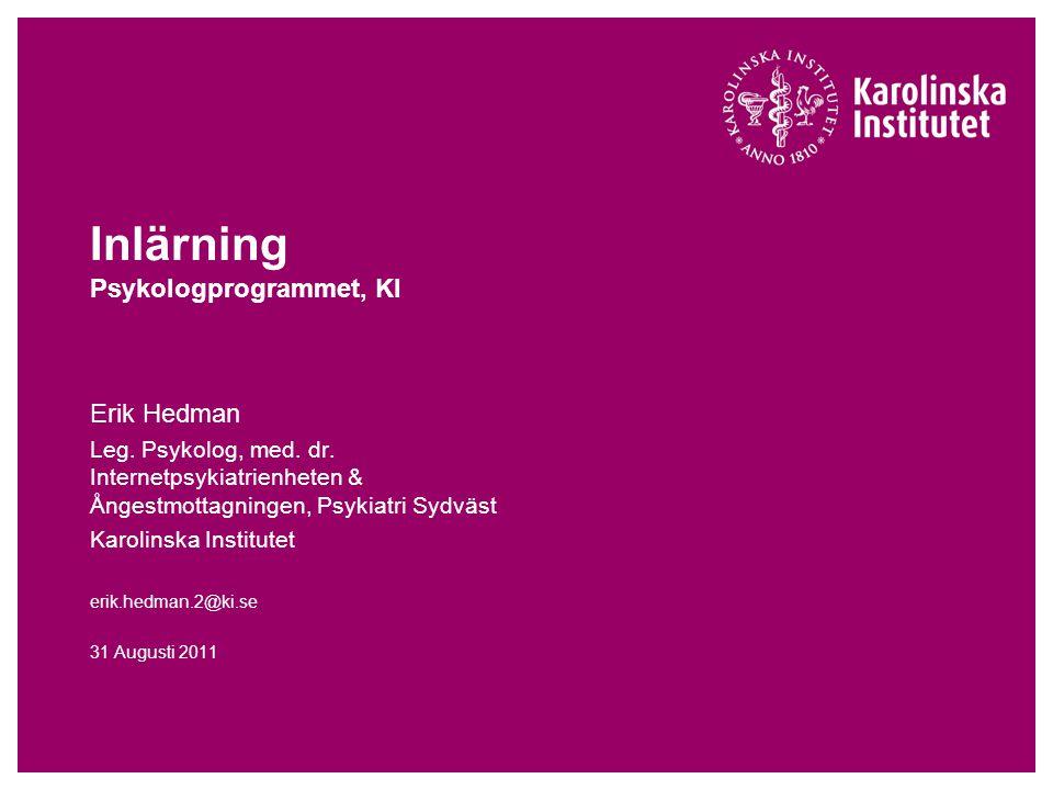 Inlärning Psykologprogrammet, KI Erik Hedman Leg. Psykolog, med. dr. Internetpsykiatrienheten & Ångestmottagningen, Psykiatri Sydväst Karolinska Insti