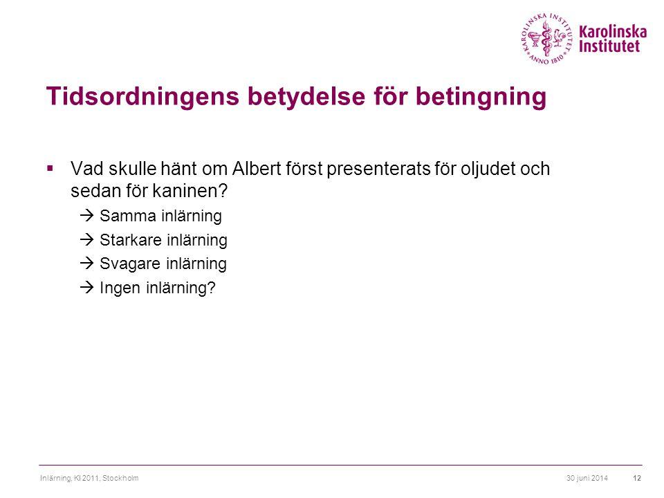 30 juni 2014Inlärning, KI 2011, Stockholm12 Tidsordningens betydelse för betingning  Vad skulle hänt om Albert först presenterats för oljudet och sed