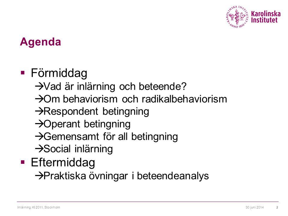30 juni 2014Inlärning, KI 2011, Stockholm2 Agenda  Förmiddag  Vad är inlärning och beteende?  Om behaviorism och radikalbehaviorism  Respondent be
