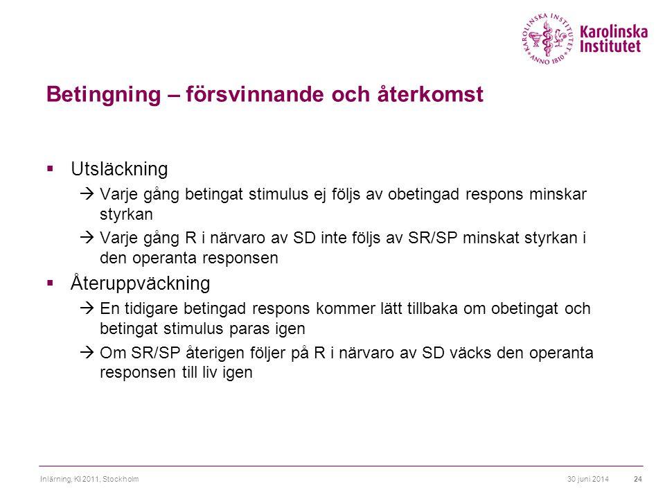 30 juni 2014Inlärning, KI 2011, Stockholm24 Betingning – försvinnande och återkomst  Utsläckning  Varje gång betingat stimulus ej följs av obetingad