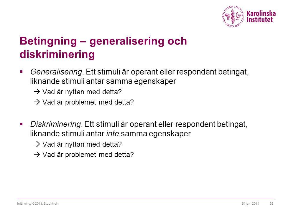 30 juni 2014Inlärning, KI 2011, Stockholm26 Betingning – generalisering och diskriminering  Generalisering. Ett stimuli är operant eller respondent b