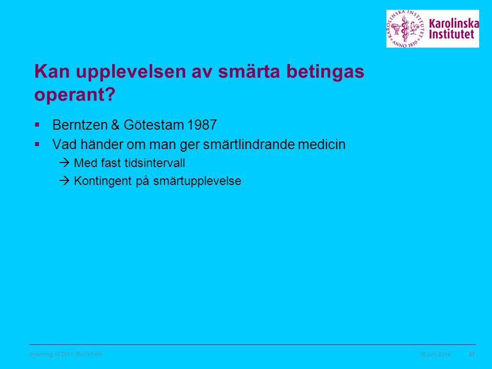 30 juni 2014Inlärning, KI 2011, Stockholm27 Kan upplevelsen av smärta betingas operant?  Berntzen & Götestam 1987  Vad händer om man ger smärtlindra