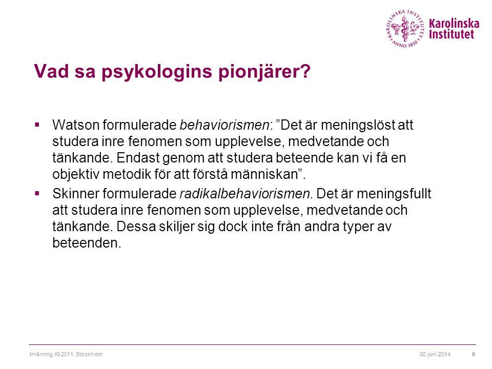 """30 juni 2014Inlärning, KI 2011, Stockholm6 Vad sa psykologins pionjärer?  Watson formulerade behaviorismen: """"Det är meningslöst att studera inre feno"""