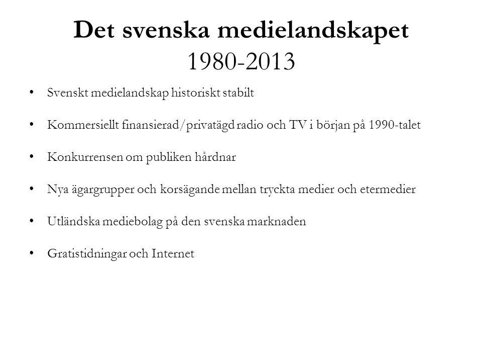 Det svenska medielandskapet 1980-2013 •Svenskt medielandskap historiskt stabilt •Kommersiellt finansierad/privatägd radio och TV i början på 1990-tale
