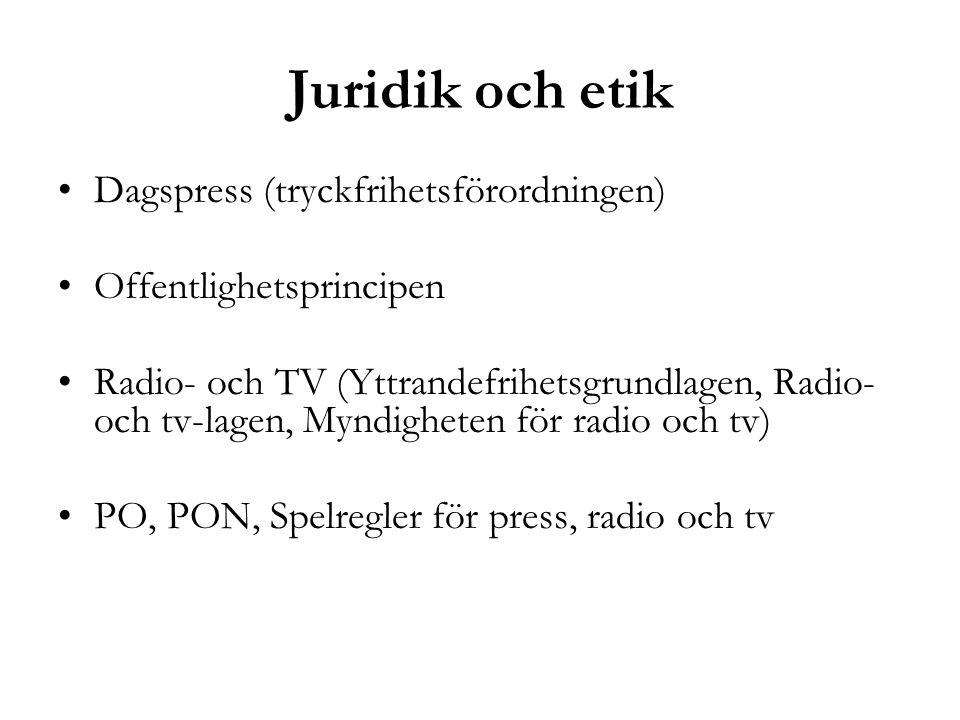 Juridik och etik •Dagspress (tryckfrihetsförordningen) •Offentlighetsprincipen •Radio- och TV (Yttrandefrihetsgrundlagen, Radio- och tv-lagen, Myndigh