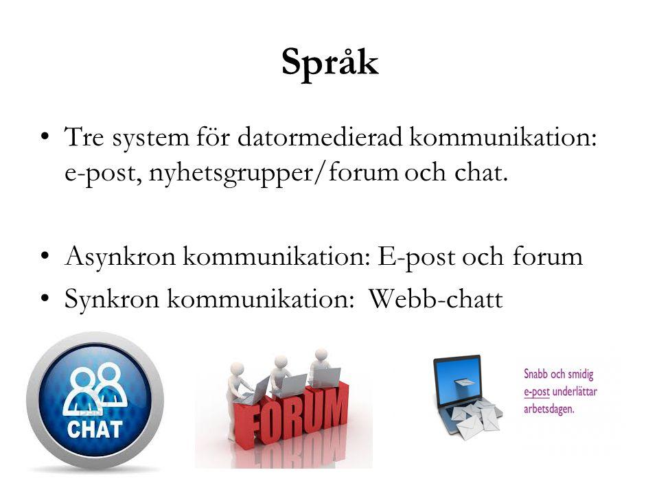 Språk •Tre system för datormedierad kommunikation: e-post, nyhetsgrupper/forum och chat. •Asynkron kommunikation: E-post och forum •Synkron kommunikat