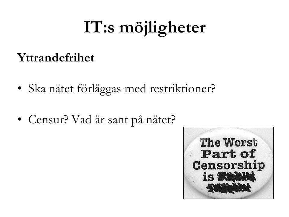 IT:s möjligheter Yttrandefrihet •Ska nätet förläggas med restriktioner? •Censur? Vad är sant på nätet?