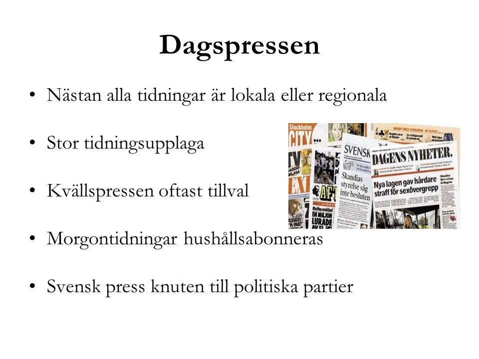 Dagspressen •Nästan alla tidningar är lokala eller regionala •Stor tidningsupplaga •Kvällspressen oftast tillval •Morgontidningar hushållsabonneras •S