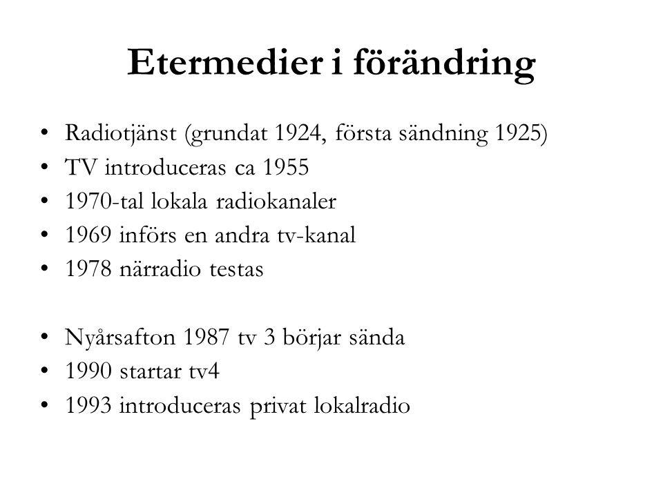 Etermedier i förändring •Radiotjänst (grundat 1924, första sändning 1925) •TV introduceras ca 1955 •1970-tal lokala radiokanaler •1969 införs en andra