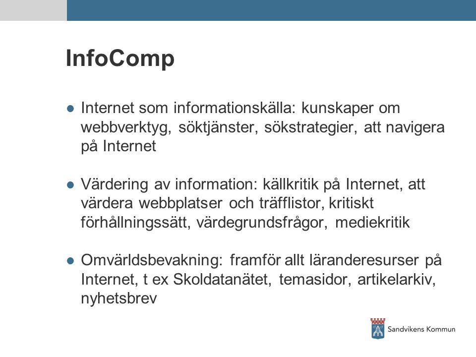 InfoComp  Internet som informationskälla: kunskaper om webbverktyg, söktjänster, sökstrategier, att navigera på Internet  Värdering av information: källkritik på Internet, att värdera webbplatser och träfflistor, kritiskt förhållningssätt, värdegrundsfrågor, mediekritik  Omvärldsbevakning: framför allt läranderesurser på Internet, t ex Skoldatanätet, temasidor, artikelarkiv, nyhetsbrev