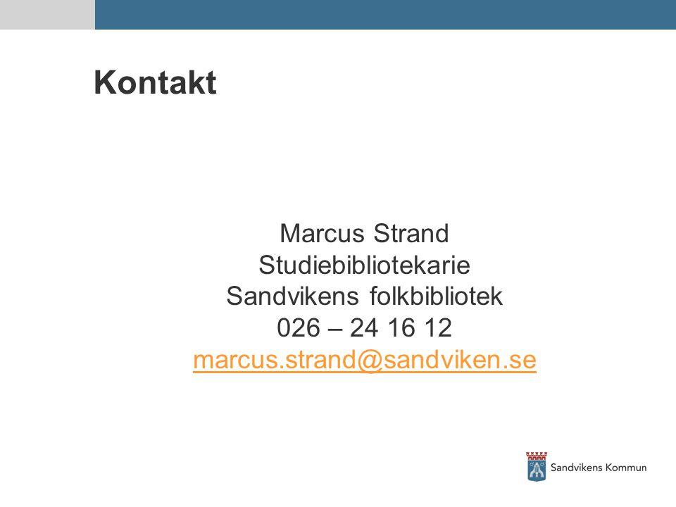 Kontakt Marcus Strand Studiebibliotekarie Sandvikens folkbibliotek 026 – 24 16 12 marcus.strand@sandviken.se